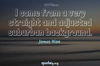 Photo Quote of I come from a very straight and adjusted suburban background.
