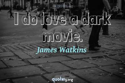 Photo Quote of I do love a dark movie.