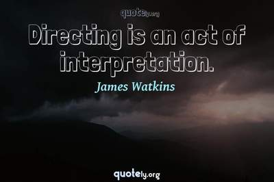 Photo Quote of Directing is an act of interpretation.