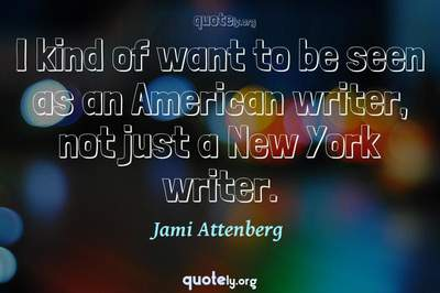 Photo Quote of I kind of want to be seen as an American writer, not just a New York writer.