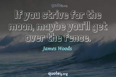 Photo Quote of If you strive for the moon, maybe you'll get over the fence.