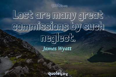 Photo Quote of Lost are many great commissions by such neglect.