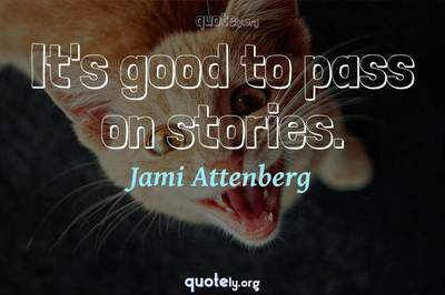 Photo Quote of It's good to pass on stories.
