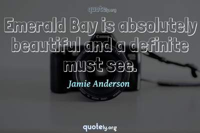 Photo Quote of Emerald Bay is absolutely beautiful and a definite must see.