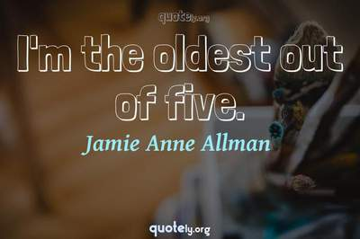 Photo Quote of I'm the oldest out of five.