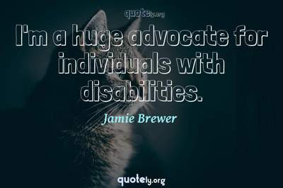 Photo Quote of I'm a huge advocate for individuals with disabilities.