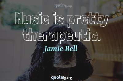 Photo Quote of Music is pretty therapeutic.