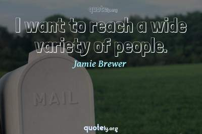 Photo Quote of I want to reach a wide variety of people.