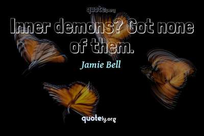 Photo Quote of Inner demons? Got none of them.