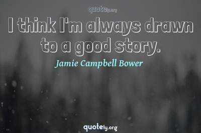 Photo Quote of I think I'm always drawn to a good story.