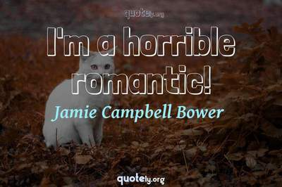Photo Quote of I'm a horrible romantic!
