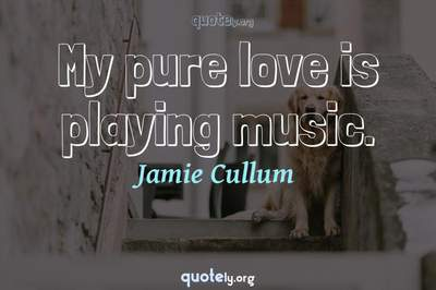 Photo Quote of My pure love is playing music.