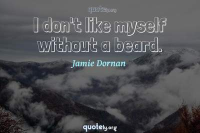 Photo Quote of I don't like myself without a beard.