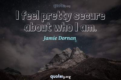 Photo Quote of I feel pretty secure about who I am.