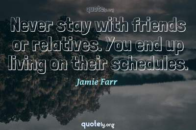 Photo Quote of Never stay with friends or relatives. You end up living on their schedules.