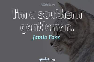 Photo Quote of I'm a southern gentleman.