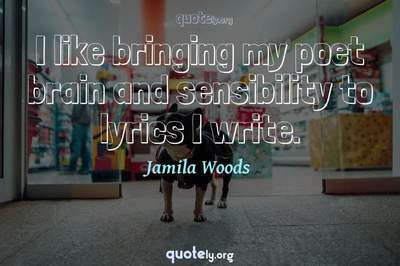 Photo Quote of I like bringing my poet brain and sensibility to lyrics I write.