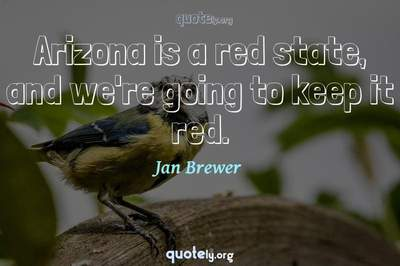 Photo Quote of Arizona is a red state, and we're going to keep it red.