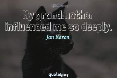 Photo Quote of My grandmother influenced me so deeply.