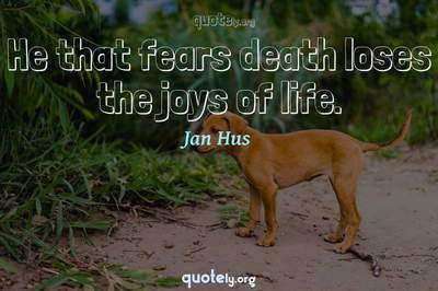 Photo Quote of He that fears death loses the joys of life.
