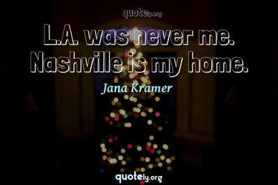 Photo Quote of L.A. was never me. Nashville is my home.