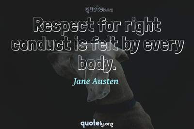 Photo Quote of Respect for right conduct is felt by every body.