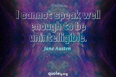 Photo Quote of I cannot speak well enough to be unintelligible.