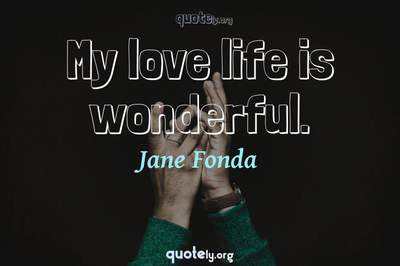 Photo Quote of My love life is wonderful.