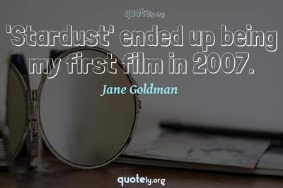 Photo Quote of 'Stardust' ended up being my first film in 2007.