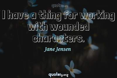 Photo Quote of I have a thing for working with wounded characters.
