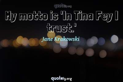 Photo Quote of My motto is 'In Tina Fey I trust.'