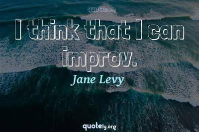 Photo Quote of I think that I can improv.