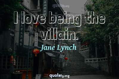 Photo Quote of I love being the villain.