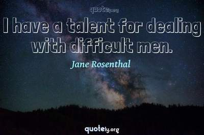 Photo Quote of I have a talent for dealing with difficult men.