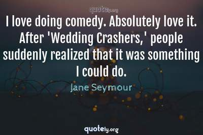 Photo Quote of I love doing comedy. Absolutely love it. After 'Wedding Crashers,' people suddenly realized that it was something I could do.
