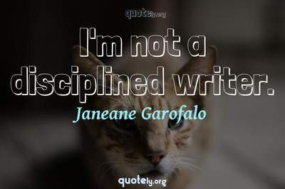 Photo Quote of I'm not a disciplined writer.