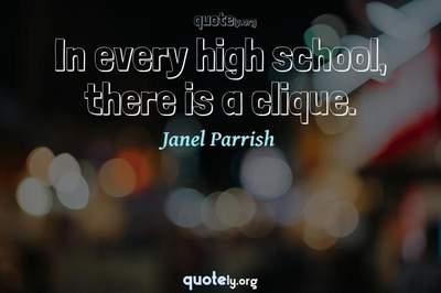 Photo Quote of In every high school, there is a clique.