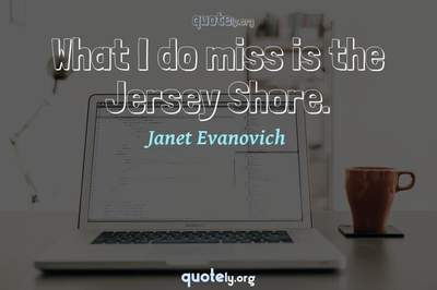 Photo Quote of What I do miss is the Jersey Shore.