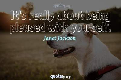 Photo Quote of It's really about being pleased with yourself.