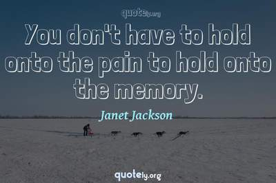 Photo Quote of You don't have to hold onto the pain to hold onto the memory.