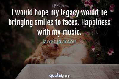 Photo Quote of I would hope my legacy would be bringing smiles to faces. Happiness with my music.