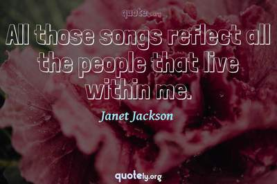Photo Quote of All those songs reflect all the people that live within me.