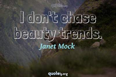 Photo Quote of I don't chase beauty trends.