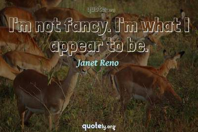 Photo Quote of I'm not fancy. I'm what I appear to be.