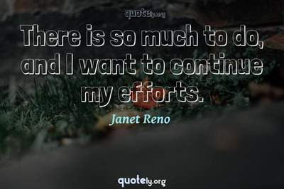 Photo Quote of There is so much to do, and I want to continue my efforts.