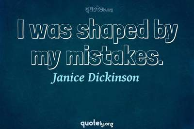 Photo Quote of I was shaped by my mistakes.