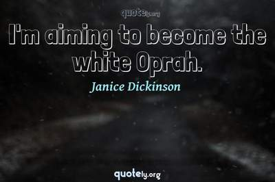 Photo Quote of I'm aiming to become the white Oprah.