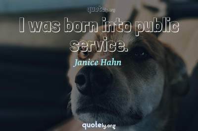 Photo Quote of I was born into public service.
