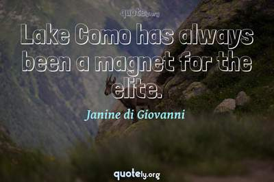 Photo Quote of Lake Como has always been a magnet for the elite.