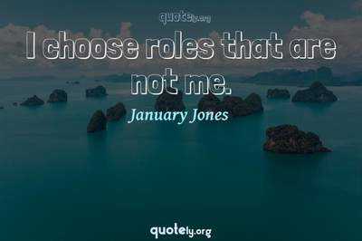 Photo Quote of I choose roles that are not me.